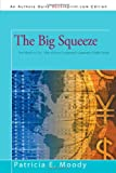 The Big Squeeze, Patricia E. Moody, 1462036570
