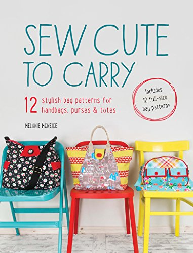 Bag Purse Sewing Pattern - Sew Cute to Carry: 12 Stylish Bag Patterns for Handbags, Purses and Totes