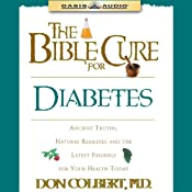 The Bible Cure for Diabetes: Ancient Truths, Natural Remedies and the Latest Findings for Your Health Today | Don Colbert