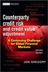 Counterparty Credit Risk and Credit Value Adjustment: A Continuing Challenge for Global Financial Markets (The Wiley Finance Series)