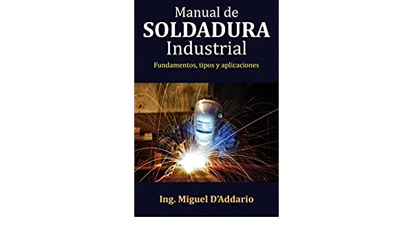 Manual de soldadura industrial: Fundamentos, tipos y aplicaciones (Spanish Edition), Miguel DAddario, eBook - Amazon.com