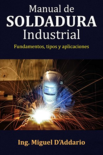 Manual de soldadura industrial: Fundamentos, tipos y aplicaciones (Spanish Edition) by [