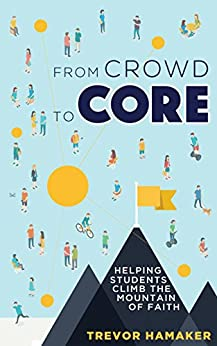 From Crowd to Core: Helping Students Climb the Mountain of Faith by [Hamaker, Trevor]
