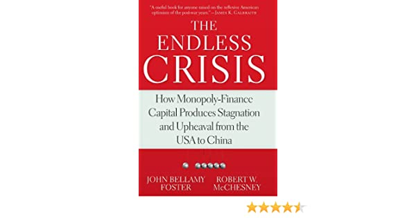 The Endless Crisis: How Monopoly-Finance Capital Produces Stagnation and Upheaval from the USA to China: Amazon.es: Bellamy Foster, John, McChesney, Robert W.: Libros en idiomas extranjeros