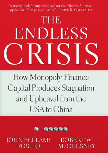 Download The Endless Crisis: How Monopoly-Finance Capital Produces Stagnation and Upheaval from the USA to China pdf