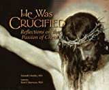 He Was Crucified : Reflections on the Passion of Christ, Stanley, Gerard Joseph and Burreson, Kent, 0758613156