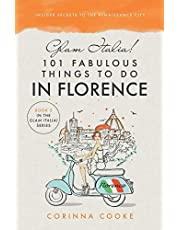 Glam Italia! 101 Fabulous Things To Do In Florence: Insider Secrets To The Renaissance City