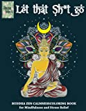 Let that Sh*t Go, BUDDHA ZEN CALMNESS COLORING BOOK for Mindfulness and Stress Relief: Anti stress art therapy coloring book, 25 pictures