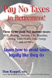 Pay No Taxes in Retirement!: Learn how to avoid taxes legally like they do!