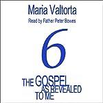 The Gospel as Revealed to Me: Volume 6 | Maria Valtorta