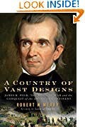 #7: A Country of Vast Designs: James K. Polk, the Mexican War and the Conquest of the American Continent (Simon & Schuster America Collection)