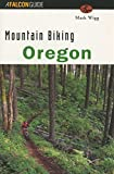 Mountain Biking Oregon (State Mountain Biking Series)