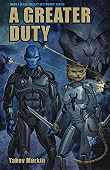 A Greater Duty (Galaxy Ascendant Book 1) by [Merkin, Yakov]