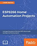 ESP8266 Home Automation Projects: Leverage the