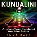 Kundalini: Awaken Your Kundalini and Live Better Audiobook by Emma Baur Narrated by Kimberly Hughey