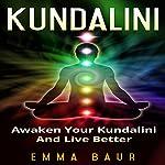 Kundalini: Awaken Your Kundalini and Live Better | Emma Baur