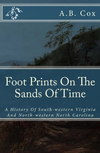 Foot Prints On The Sands Of Time: A History Of South-western Virginia And North-western North Carolina (Mountains Of Western Virginia And North Carolina)