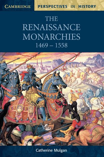 The Renaissance Monarchies: 1469-1558 (Cambridge Perspectives in History) -  Catherine Mulgan, 2nd Edition, Paperback