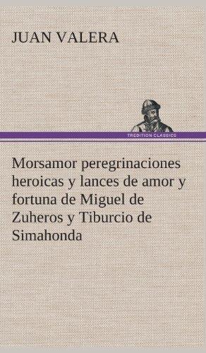 Morsamor peregrinaciones heroicas y lances de amor y fortuna de Miguel de Zuheros y Tiburcio de Simahonda (Spanish Edition) [Juan Valera] (Tapa Dura)