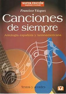 Canciones De Siempre: Antologia Espanola Y Latinoamericana (Spanish Edition)