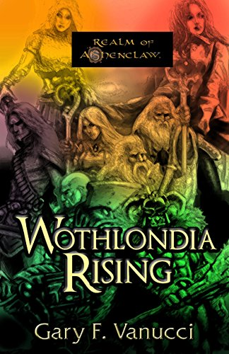 Wothlondia Rising: The Anthology: Epic Fantasy Prequel (Realm of Ashenclaw Book 1)