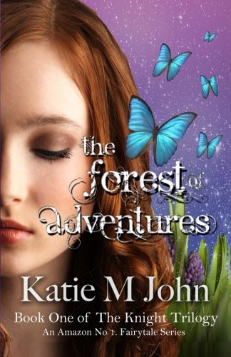 The Forest of Adventures (Book One of The Knight Trilogy): Book One of The Knight Trilogy (Volume 1)