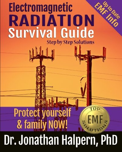 Electromagnetic Radiation Survival Guide: Step by Step Solutions -Protect Yourself & Family NOW! [Dr Jonathan Halpern] (Tapa Blanda)