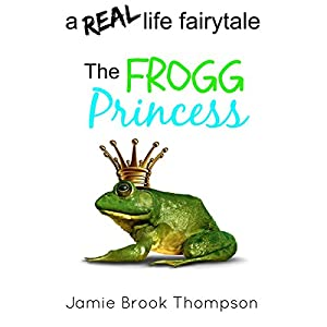 The Frogg Princess: A Real Life Fairytale Audiobook