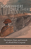 Somewhere Over There: The Letters, Diary, and Artwork of a World War I Corporal