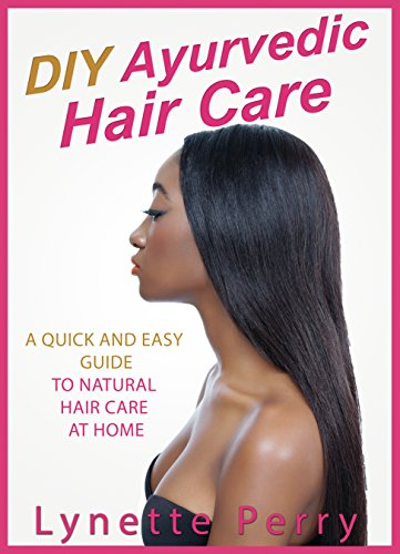 DIY Ayurvedic Hair Care: A Quick And Easy Guide To Natural Hair Care At Home