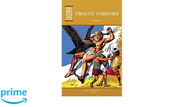 Prometeo Encadenado y los Siete sobre Tebas (Ariel Juvenil Ilustrada) (Volume 29) (Spanish Edition): Rafael Díaz Ycaza, Esquilo, Nelson Jácome: ...