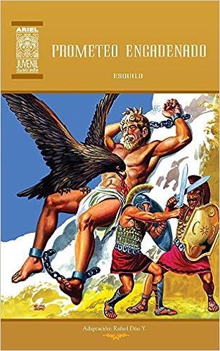 Prometeo Encadenado y los Siete sobre Tebas (Ariel Juvenil Ilustrada) (Volume 29) (Spanish Edition): Esquilo, Rafael Díaz Ycaza, Nelson Jácome: ...