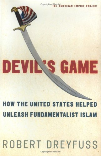 Devil's Game : How the United States Helped Unleash Fundamentalist Islam