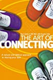 img - for The Art of Connecting: How to Change Your Relationships Forever book / textbook / text book