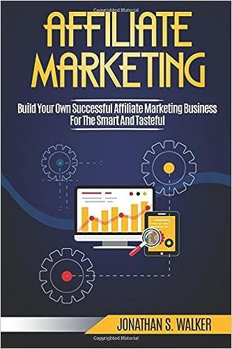 2128cc5f31f6e Affiliate Marketing: Build Your Own Successful Affiliate Marketing ...
