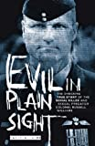 Evil in Plain Sight: The Shocking True Story of the Serial Killer and Sexual Predator, Colonel Russell Williams