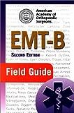 EMT-B Field Guide, American Academy of Orthopaedic Surgeons (AAOS), 0763722146