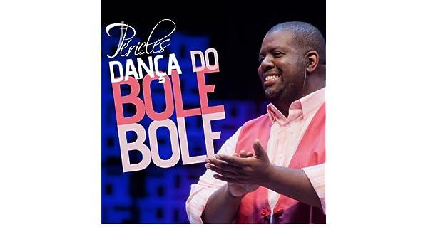 musica danca do bole bole pericles