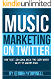 Music Marketing On Twitter: How To Get 1,000 Loyal Music Fans Every Month in Just 15 Minutes Per Day