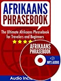 Afrikaans Phrasebook: The Ultimate Afrikaans Phrasebook for Travelers and Beginners (Audio Included)