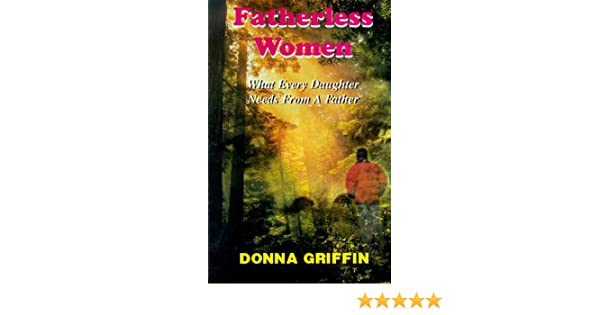 Fatherless Women: What Every Daughter Needs from a Father: Donna