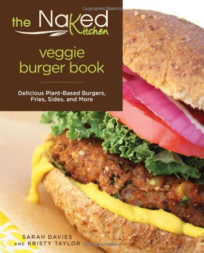 Naked Kitchen Veggie Burger Book: Delicious Plant-Based Burgers, Fries, Sides, And More PDF