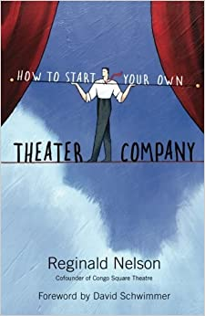 How to Start Your Own Theater Company by Reginald Nelson (2010-01-27)