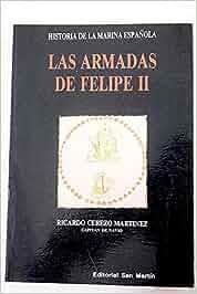 Las armadas de Felipe II Historia de la marina española