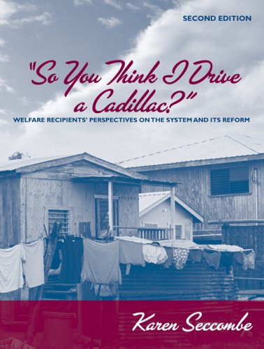 So You Think I Drive a Cadillac?: Welfare Recipients' Perspectives on the System and Its Reform (2nd Edition)