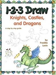 1-2-3 Draw Knights, Castles and Dragons: A Step by Step Guide