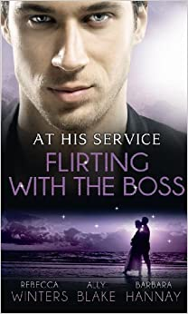 Book At His Service: Flirting with the Boss. Rebecca Winters, Ally Blake, Barbara Hannay (Mills & Boon Special Releases)