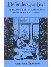 Defenders of the Text: The Traditions of Scholarship in an Age of Science, 1450–1800