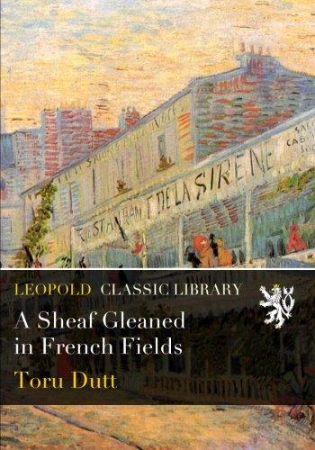 A Sheaf Gleaned in French Fields