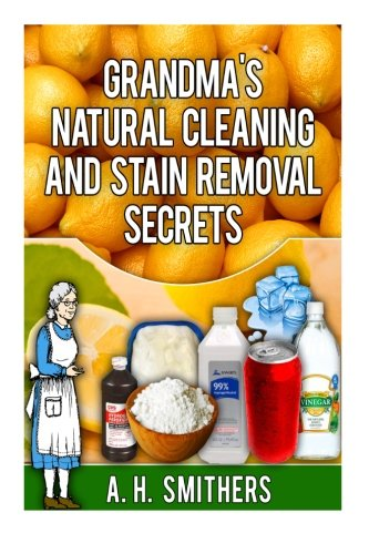 Grandma's natural cleaning and stain removal secrets (Grandma's Series)